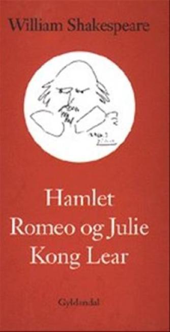 William Shakespeare: Hamlet : Romeo og Julie : Kong Lear