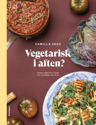 Camilla Skov: Vegetarisk i aften? : grøn comfort food til hverdag og fest