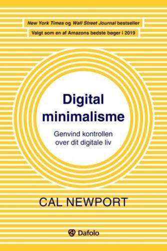Cal Newport (f. 1982): Digital minimalisme : genvind kontrollen over dit digitale liv